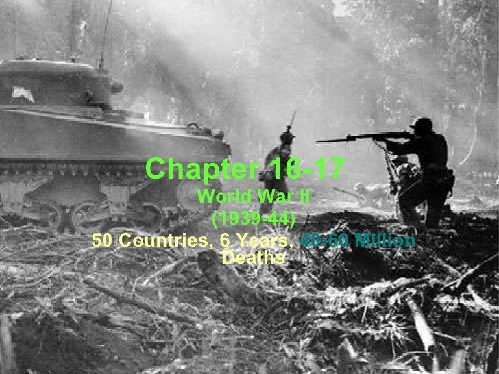 Chapter 16-17 World War II (1939-44) 50 Countries, 6 Years,  40-60 Million  Deaths