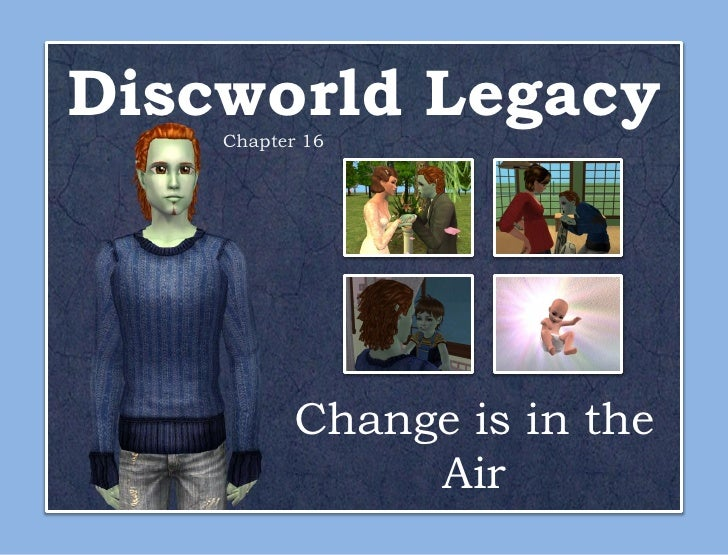 Discworld Legacy    Chapter 16           Change is in the                Air