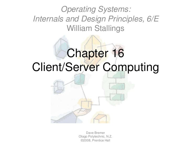 Chapter 16Client/Server Computing<br />Dave Bremer<br />Otago Polytechnic, N.Z.©2008, Prentice Hall<br />Operating Systems...