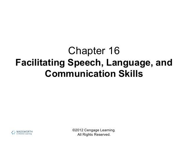 ©2012 Cengage Learning. All Rights Reserved. Chapter 16 Facilitating Speech, Language, and Communication Skills