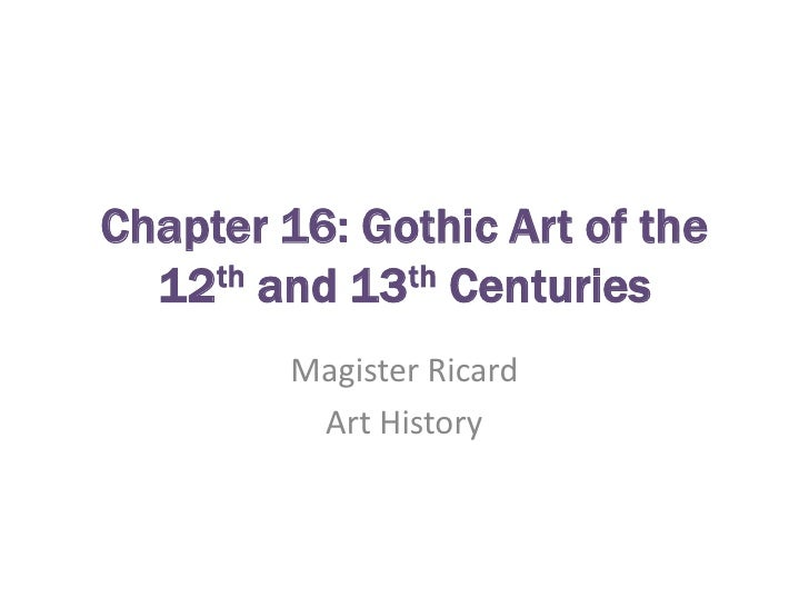 Chapter 16: Gothic Art of the 12th and 13th Centuries<br />Magister Ricard<br />Art History<br />