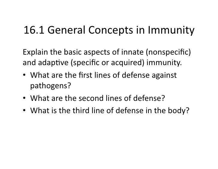 16.1GeneralConceptsinImmunity Explainthebasicaspectsofinnate(nonspecific) andadap?ve(specificoracquired)imm...