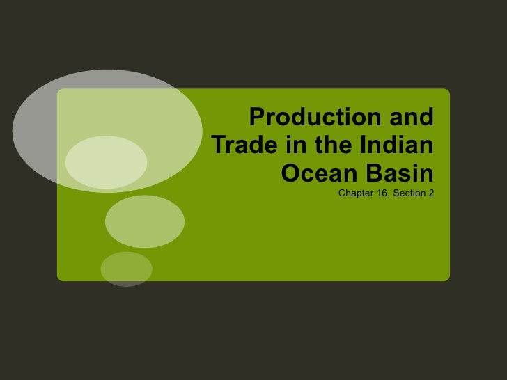 Production and Trade in the Indian Ocean Basin <ul><li>Chapter 16, Section 2 </li></ul>