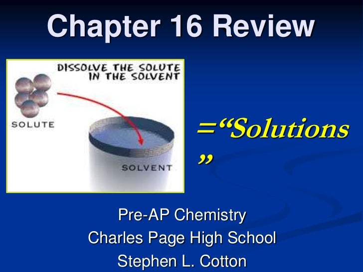 """Chapter 16 Review               =""""Solutions               """"     Pre-AP Chemistry  Charles Page High School     Stephen L. ..."""