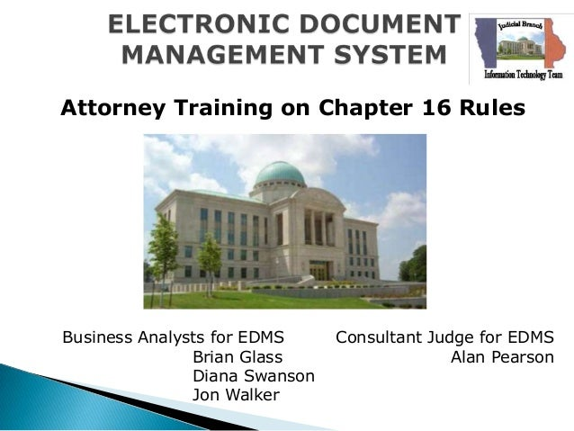 Attorney Training on Chapter 16 RulesBusiness Analysts for EDMS     Consultant Judge for EDMS               Brian Glass   ...