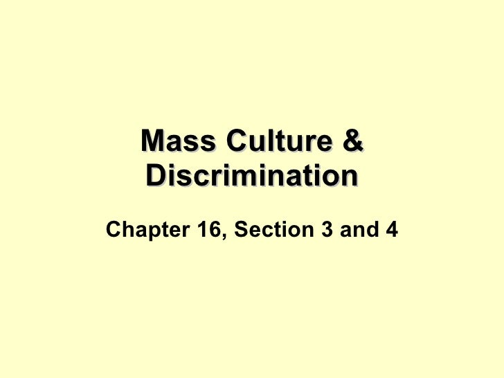 Mass Culture & Discrimination Chapter 16, Section 3 and 4