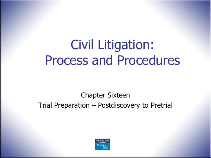 Civil Litigation:  Process and Procedures              Chapter SixteenTrial Preparation – Postdiscovery to Pretrial