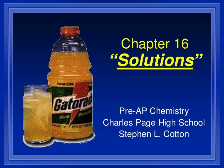 """Chapter 16 """"Solutions""""   Pre-AP ChemistryCharles Page High School   Stephen L. Cotton"""