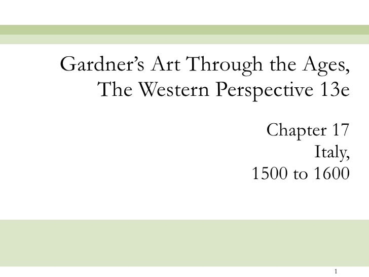 Chapter 17 Italy, 1500 to 1600 Gardner's Art Through the Ages, The Western Perspective 13e