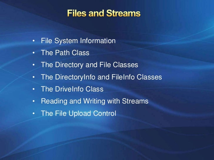 • File System Information• The Path Class• The Directory and File Classes• The DirectoryInfo and FileInfo Classes• The Dri...