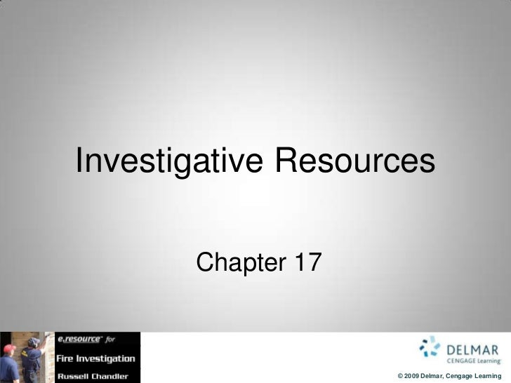 Investigative Resources       Chapter 17                    © 2009 Delmar, Cengage Learning