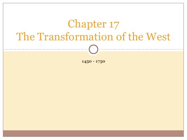 Chapter 17The Transformation of the West            1450 - 1750