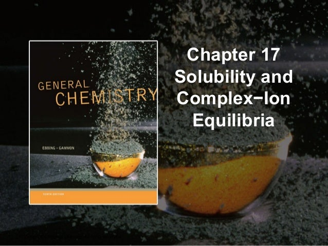 Chapter 17 Solubility and Complex−Ion Equilibria  Copyright © Cengage Learning. All rights reserved.  17 | 1