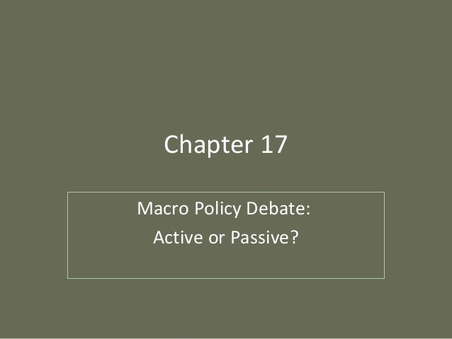 Chapter 17 Macro Policy Debate: Active or Passive?