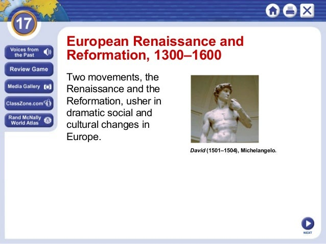 European Renaissance and Reformation, 1300–1600 Two movements, the Renaissance and the Reformation, usher in dramatic soci...
