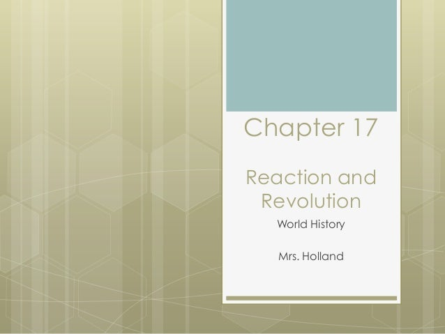 Chapter 17 Reaction and Revolution World History Mrs. Holland