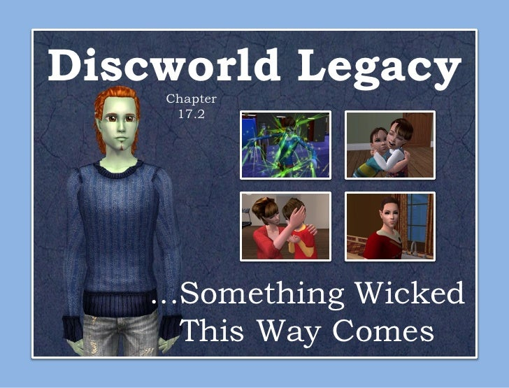 Discworld Legacy    Chapter     17.2   ...Something Wicked      This Way Comes