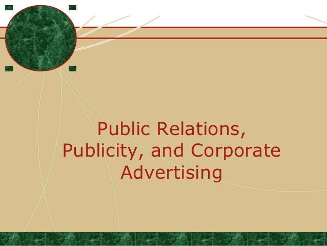 Public Relations, Publicity, and Corporate Advertising  .
