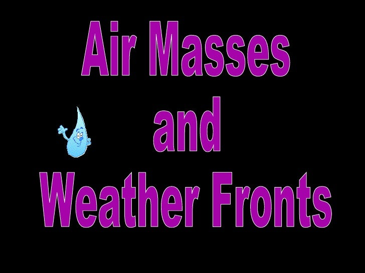 Air Masses and Weather Fronts