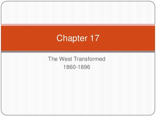 Chapter 17The West Transformed     1860-1896