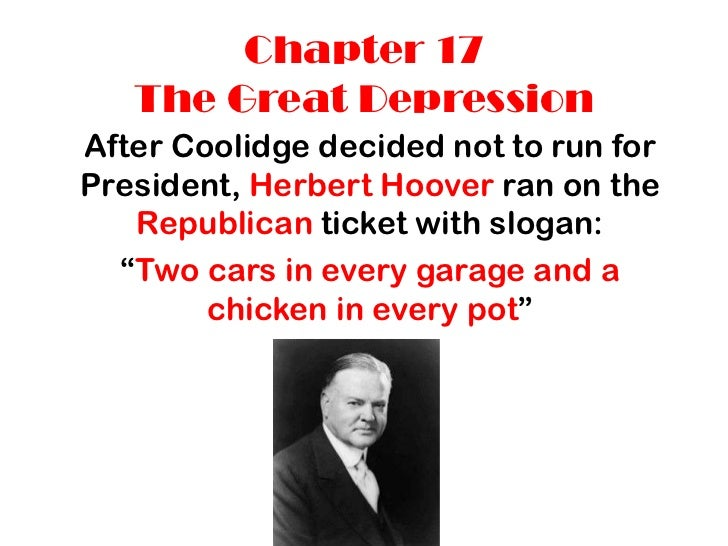 Chapter 17   The Great DepressionAfter Coolidge decided not to run forPresident, Herbert Hoover ran on the   Republican ti...
