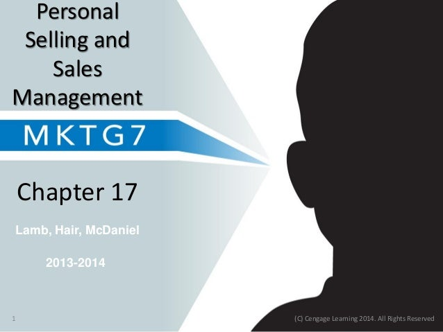 Lamb, Hair, McDaniel Chapter 17 Personal Selling and Sales Management 2013-2014 (C) Cengage Learning 2014. All Rights Rese...