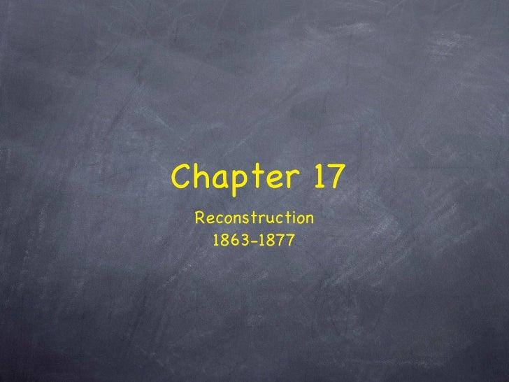 Chapter 17 <ul><li>Reconstruction </li></ul><ul><li>1863-1877 </li></ul>