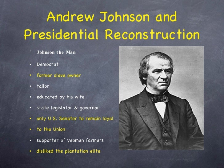 an analysis of the topic of the results of radical reconstruction by andrew johnson Which presidents have been impeached president andrew johnson was impeached by the house in 1868 but acquitted by one vote in the senate he was impeached substantially because he was reviled by the radical reconstruction.