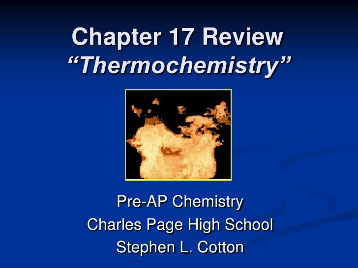 "Chapter 17 Review""Thermochemistry""    Pre-AP Chemistry Charles Page High School    Stephen L. Cotton"