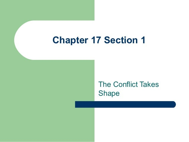 Chapter 17 Section 1 The Conflict Takes Shape