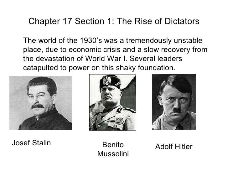 Chapter 17 Section 1: The Rise of Dictators The world of the 1930's was a tremendously unstable place, due to economic cri...