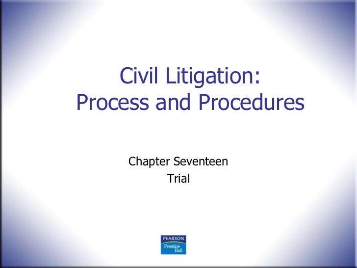 Civil Litigation:Process and Procedures     Chapter Seventeen           Trial