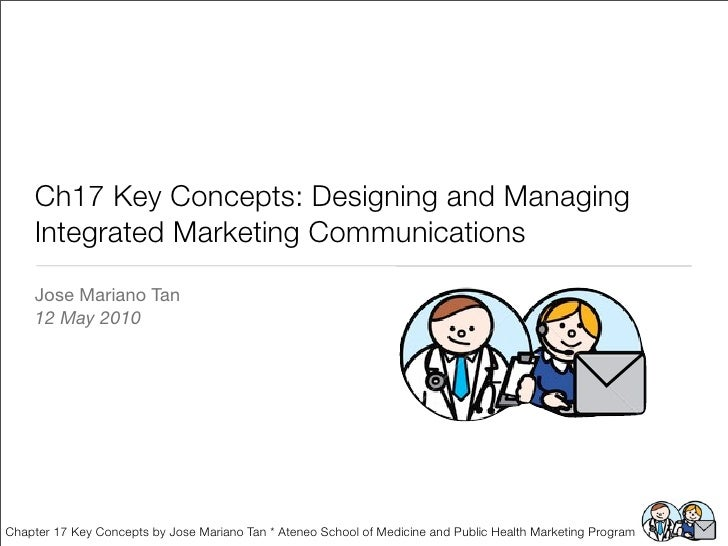 Ch17 Key Concepts: Designing and Managing    Integrated Marketing Communications    Jose Mariano Tan    12 May 2010Chapter...