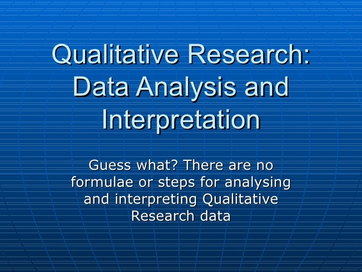 Qualitative Research: Data Analysis and Interpretation Guess what? There are no formulae or steps for analysing and interp...