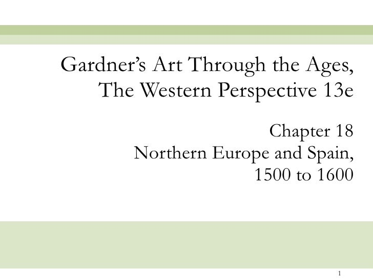 Chapter 18 Northern Europe and Spain, 1500 to 1600 Gardner's Art Through the Ages, The Western Perspective 13e