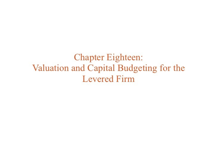 Chapter Eighteen:Valuation and Capital Budgeting for the            Levered Firm