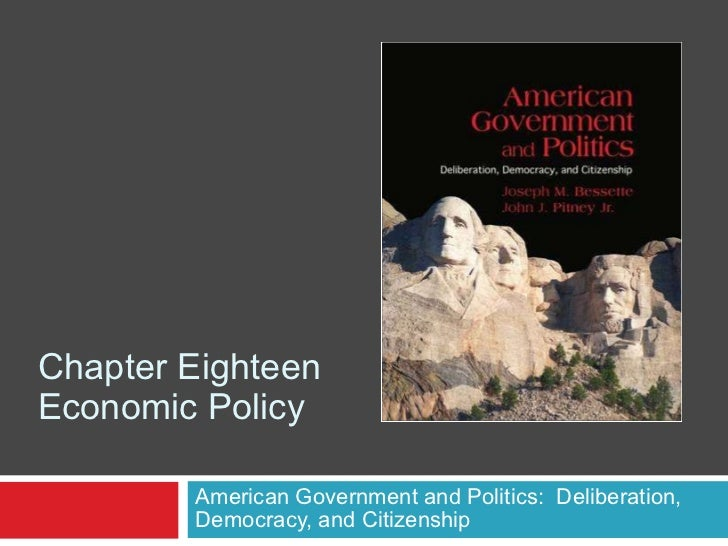 Chapter Eighteen Economic Policy American Government and Politics:  Deliberation, Democracy, and Citizenship