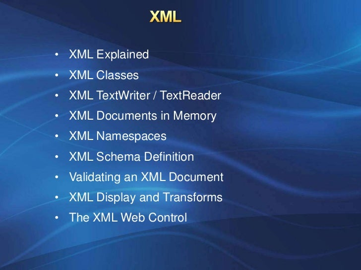 • XML Explained• XML Classes• XML TextWriter / TextReader• XML Documents in Memory• XML Namespaces• XML Schema Definition•...