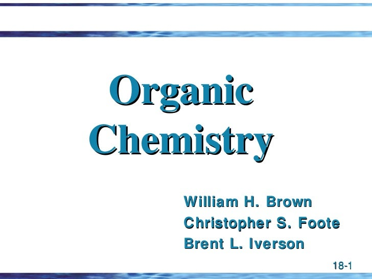 OrganicChemistry    William H. Brown    Christopher S. Foote    Brent L. Iverson                       18-1