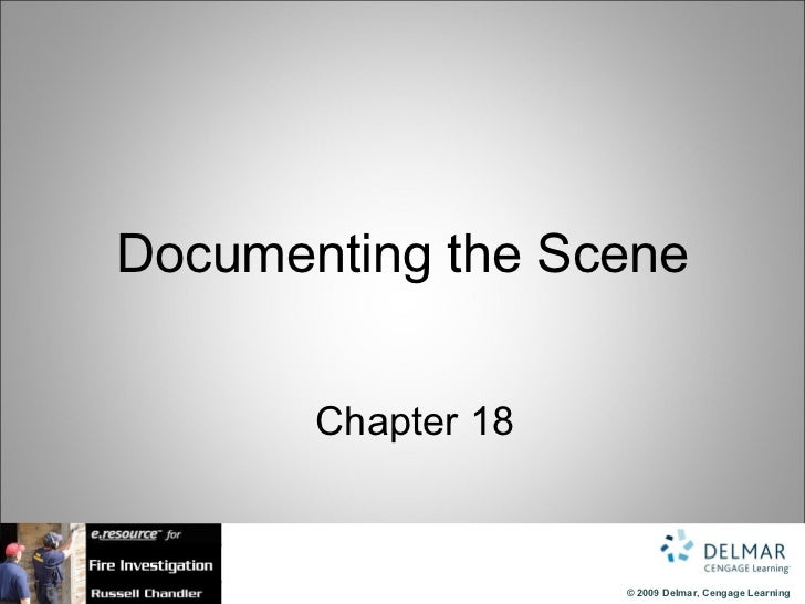 Documenting the Scene       Chapter 18                    © 2009 Delmar, Cengage Learning