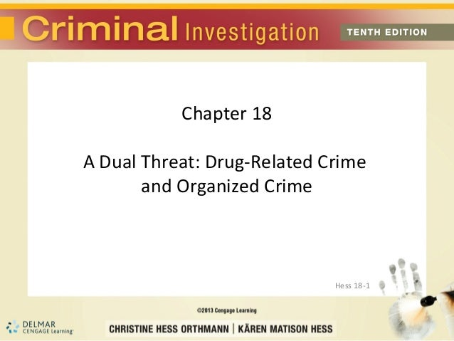 Chapter 18A Dual Threat: Drug-Related Crime       and Organized Crime                             Hess 18-1