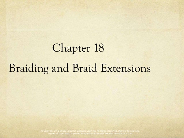 Chapter 18Braiding and Braid Extensions      © Copyright 2012 Milady, a part of Cengage Learning. All Rights Reserved. May...