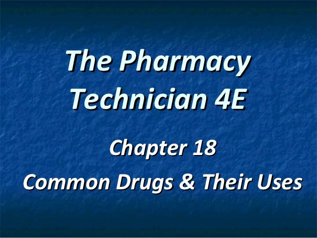 The Pharmacy   Technician 4E      Chapter 18Common Drugs & Their Uses