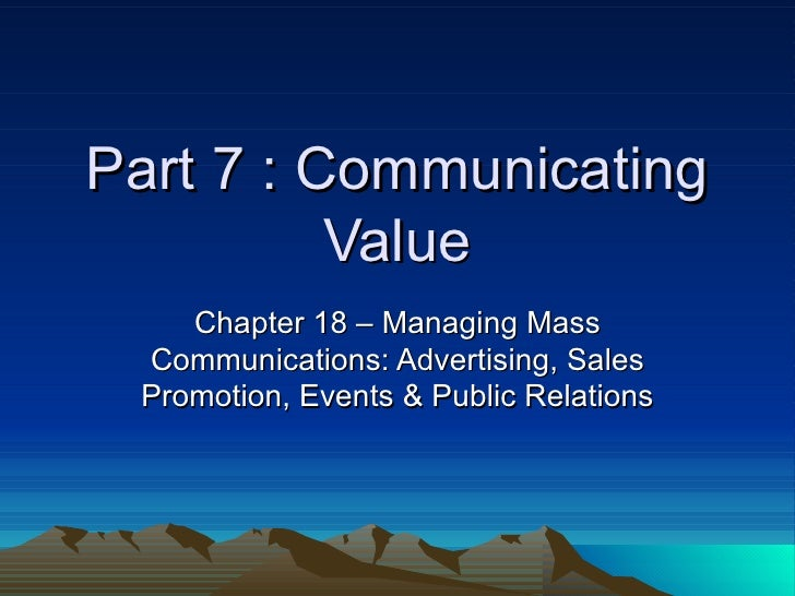 Part 7 : Communicating Value Chapter 18 – Managing Mass Communications: Advertising, Sales Promotion, Events & Public Rela...