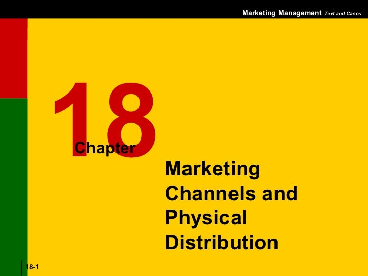 Marketing Management Text and Cases                          Marketing Channels and Physical Distribution      18     Chap...