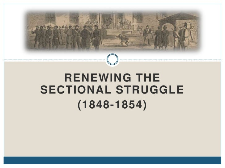 Renewing the Sectional Struggle (1848-1854)