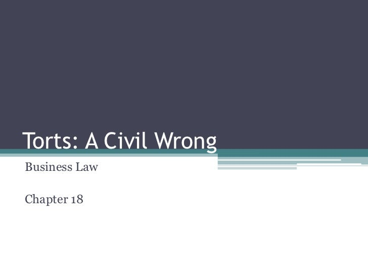 Torts: A Civil Wrong<br />Business Law<br />Chapter 18<br />