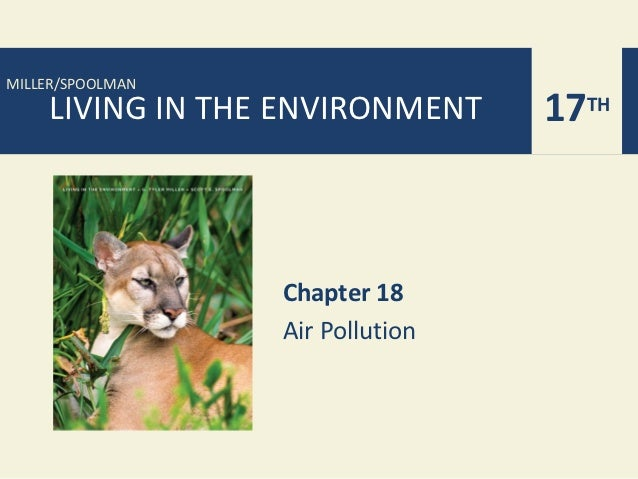 MILLER/SPOOLMAN    LIVING IN THE ENVIRONMENT     17TH                  Chapter 18                  Air Pollution
