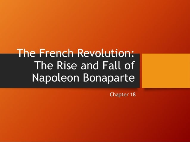 The French Revolution:   The Rise and Fall of  Napoleon Bonaparte                  Chapter 18