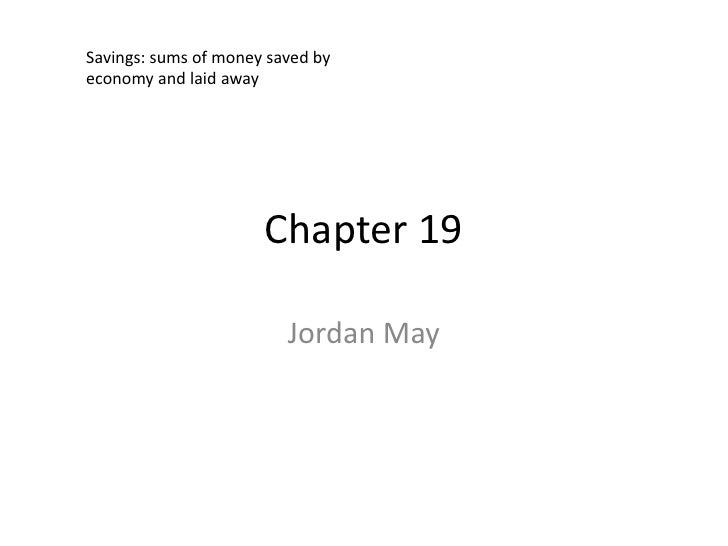 Savings: sums of money saved by economy and laid away                           Chapter 19                           Jorda...